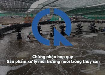 Chứng nhận hợp quy sản phẩm xử lý môi trường nuôi trồng thủy sản